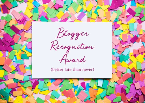 Blogger Recognition Award (better late than never)