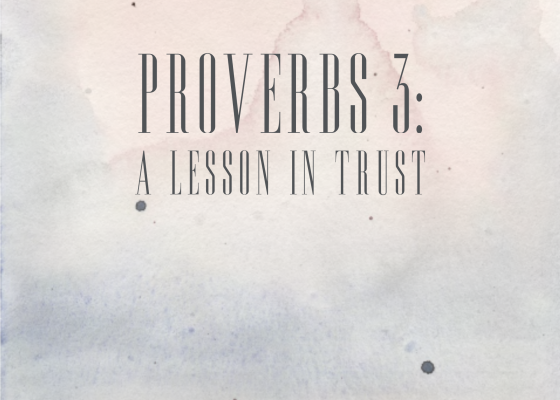 Proverbs 3: A Lesson in Trust