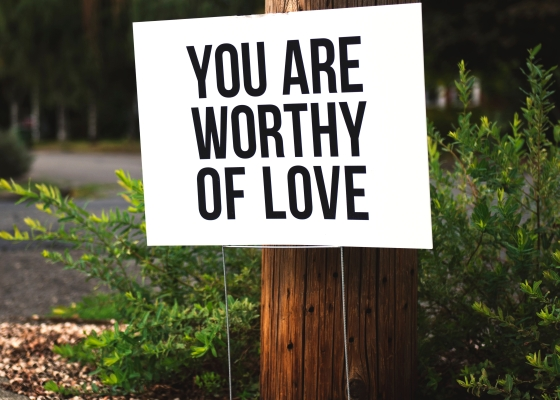 """You are Worthy of Love"" sign"